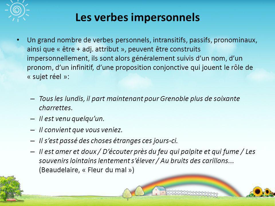 Les verbes impersonnels Un grand nombre de verbes personnels, intransitifs, passifs, pronominaux, ainsi que « être + adj. attribut », peuvent être con