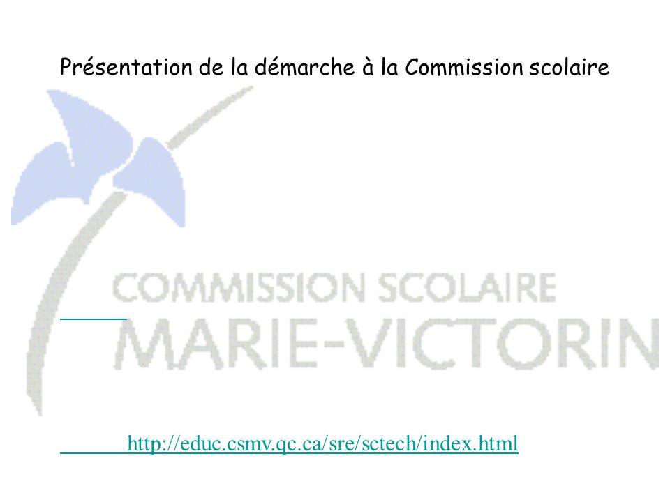 Présentation de la démarche à la Commission scolaire http://educ.csmv.qc.ca/sre/sctech/index.html