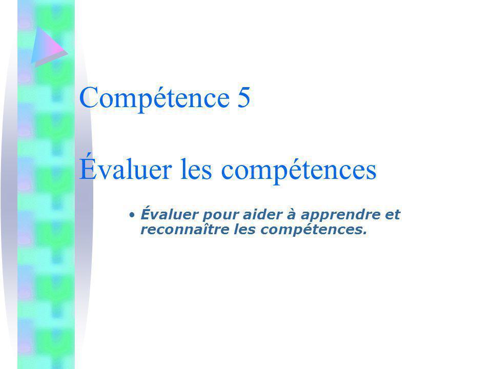 Compétence 5 Évaluer les compétences Évaluer pour aider à apprendre et reconnaître les compétences.