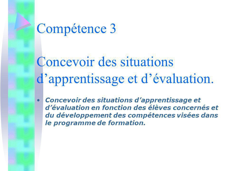 Compétence 3 Concevoir des situations dapprentissage et dévaluation. Concevoir des situations dapprentissage et dévaluation en fonction des élèves con