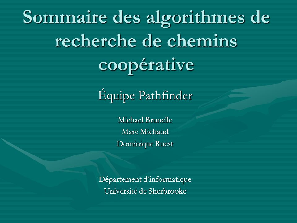 Sommaire des algorithmes de recherche de chemins coopérative Équipe Pathfinder Michael Brunelle Marc Michaud Dominique Ruest Département dinformatique