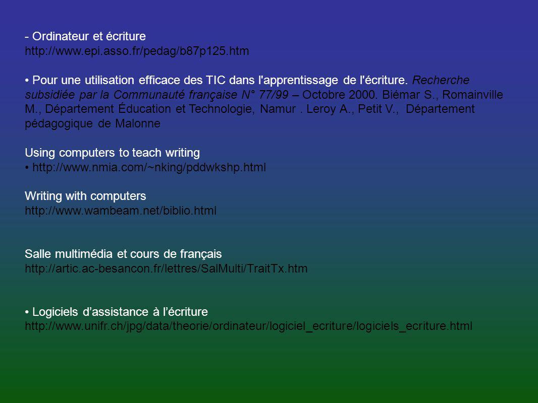 - Ordinateur et écriture http://www.epi.asso.fr/pedag/b87p125.htm Pour une utilisation efficace des TIC dans l'apprentissage de l'écriture. Recherche
