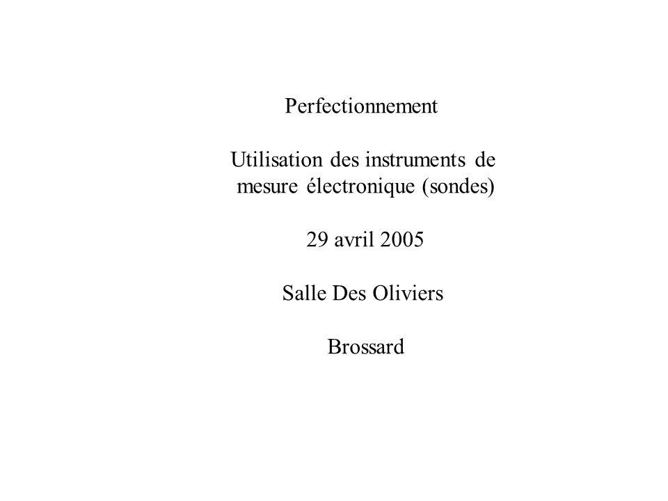 Perfectionnement Utilisation des instruments de mesure électronique (sondes) 29 avril 2005 Salle Des Oliviers Brossard