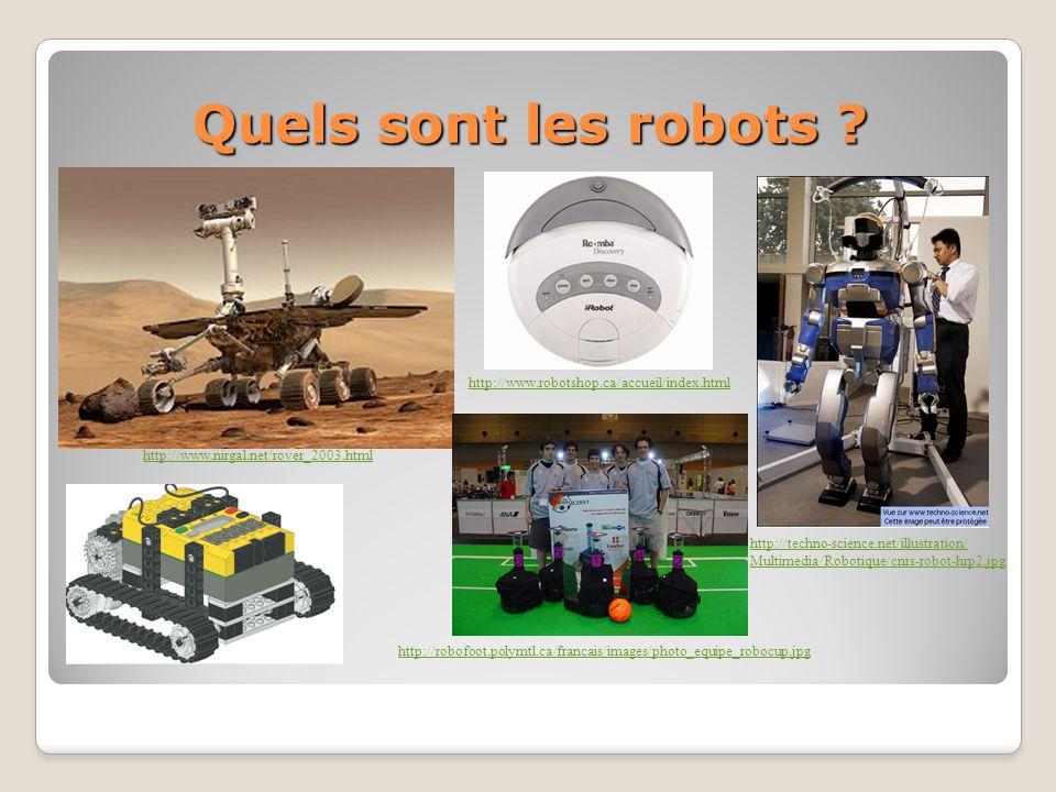 Quels sont les robots ? http://www.nirgal.net/rover_2003.html http://www.robotshop.ca/accueil/index.html http://techno-science.net/illustration/ Multi