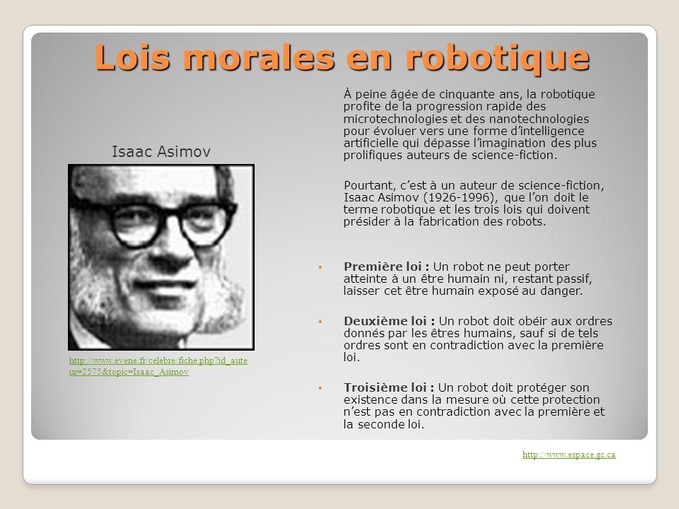 Lois morales en robotique À peine âgée de cinquante ans, la robotique profite de la progression rapide des microtechnologies et des nanotechnologies p