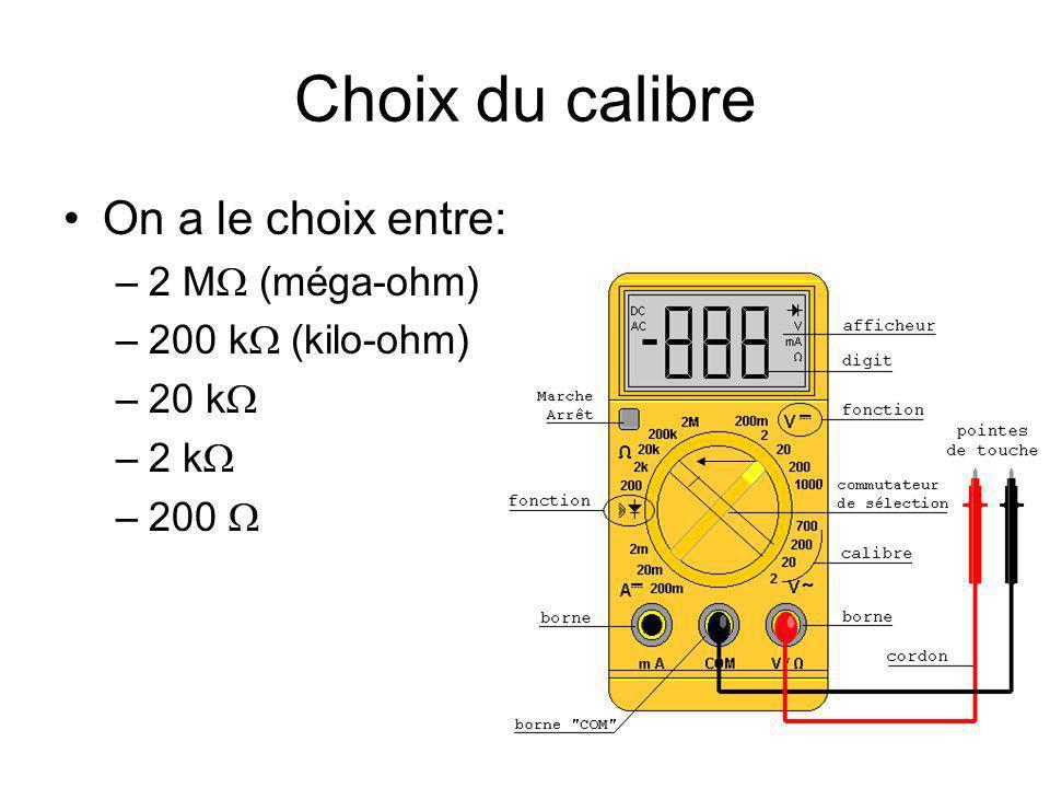 Choix du calibre On a le choix entre: –2 M (méga-ohm) –200 k (kilo-ohm) –20 k –2 k –200