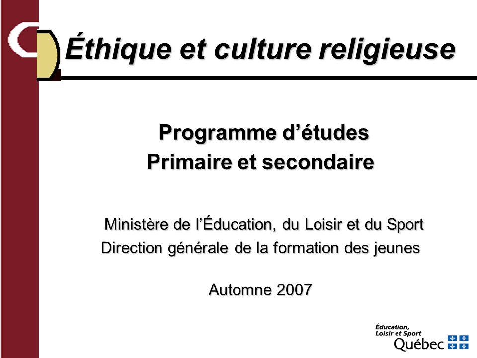 Programme détudes Programme détudes Primaire et secondaire Ministère de lÉducation, du Loisir et du Sport Ministère de lÉducation, du Loisir et du Sport Direction générale de la formation des jeunes Automne 2007 Éthique et culture religieuse