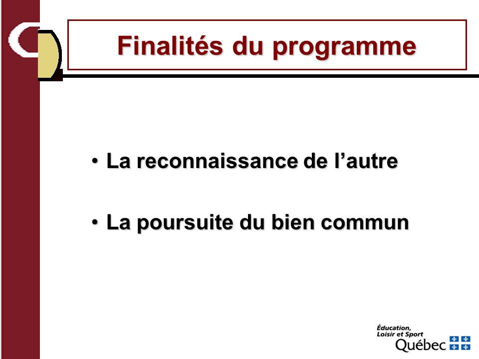 Finalités du programme La reconnaissance de lautreLa reconnaissance de lautre La poursuite du bien communLa poursuite du bien commun