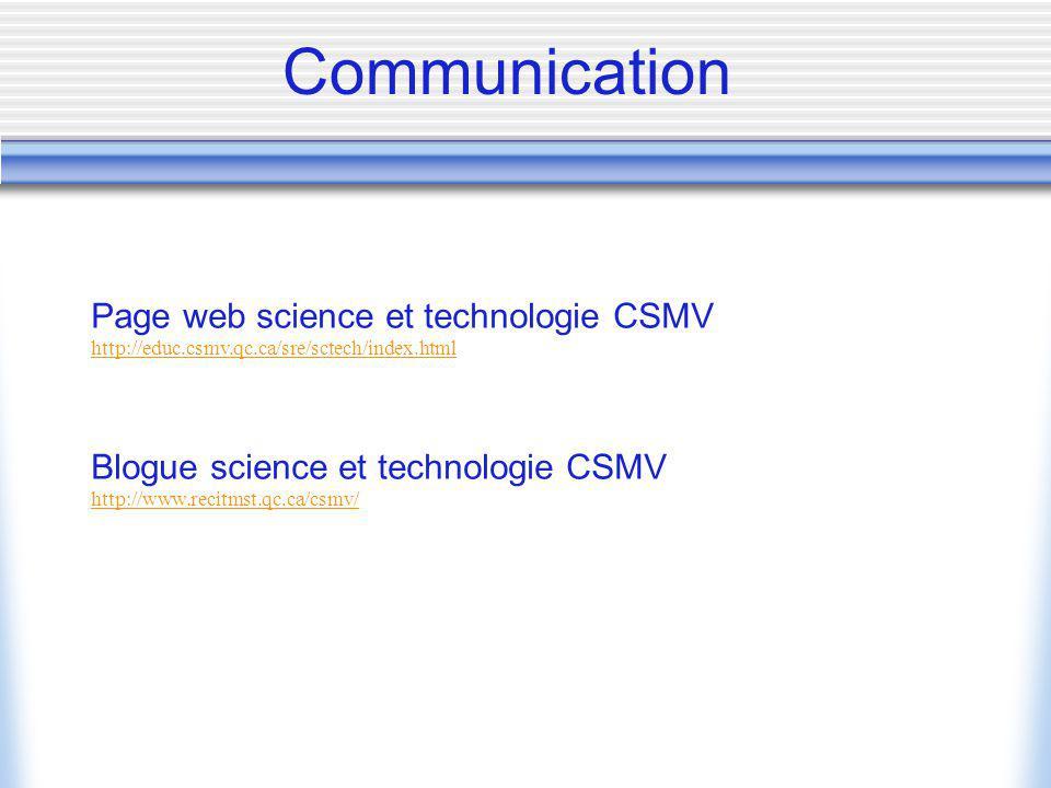 Page web science et technologie CSMV http://educ.csmv.qc.ca/sre/sctech/index.html Blogue science et technologie CSMV http://www.recitmst.qc.ca/csmv/ Communication