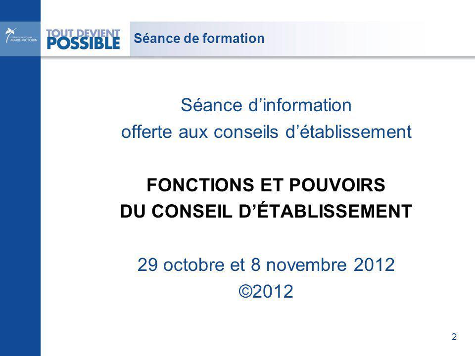 Séance de formation Séance dinformation offerte aux conseils détablissement FONCTIONS ET POUVOIRS DU CONSEIL DÉTABLISSEMENT 29 octobre et 8 novembre 2012 ©2012 2