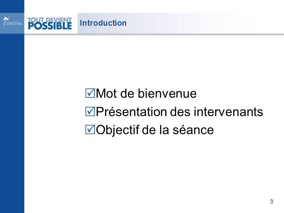 Introduction Mot de bienvenue Présentation des intervenants Objectif de la séance 3