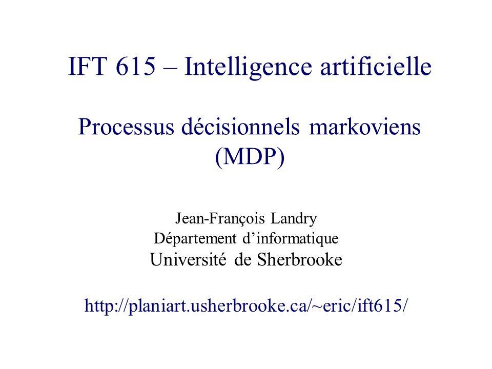 IFT 615 – Intelligence artificielle Processus décisionnels markoviens (MDP) Jean-François Landry Département dinformatique Université de Sherbrooke ht