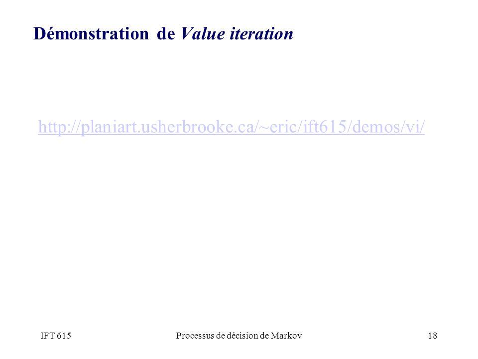 IFT 615Processus de décision de Markov18 Démonstration de Value iteration http://planiart.usherbrooke.ca/~eric/ift615/demos/vi/