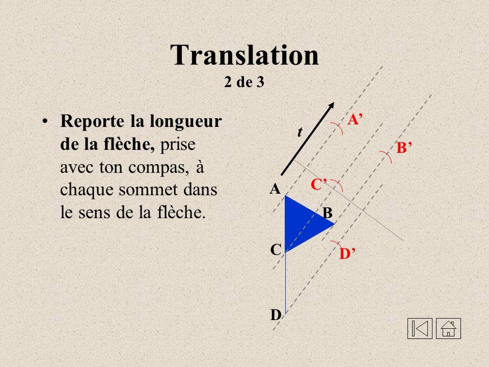 Translation 1 de 3 Trace une perpendiculaire à la flèche t t Trace des droites (perpendiculaire à celle en 1) parallèles à la flèche de translation et passant par chaque sommet A C D B