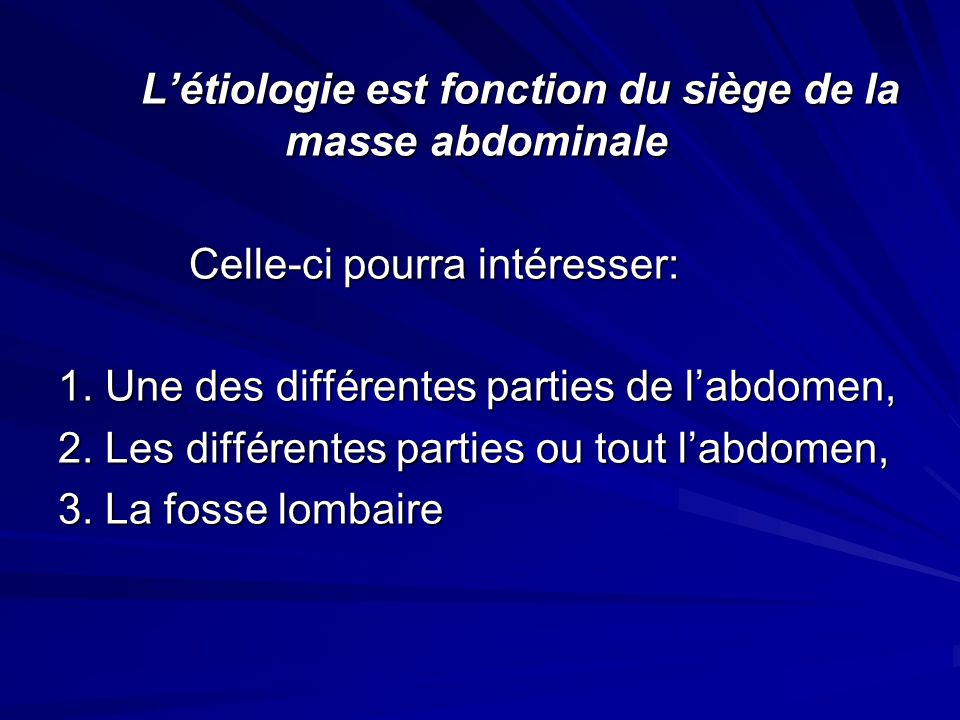 Létiologie est fonction du siège de la masse abdominale Létiologie est fonction du siège de la masse abdominale Celle-ci pourra intéresser: Celle-ci p