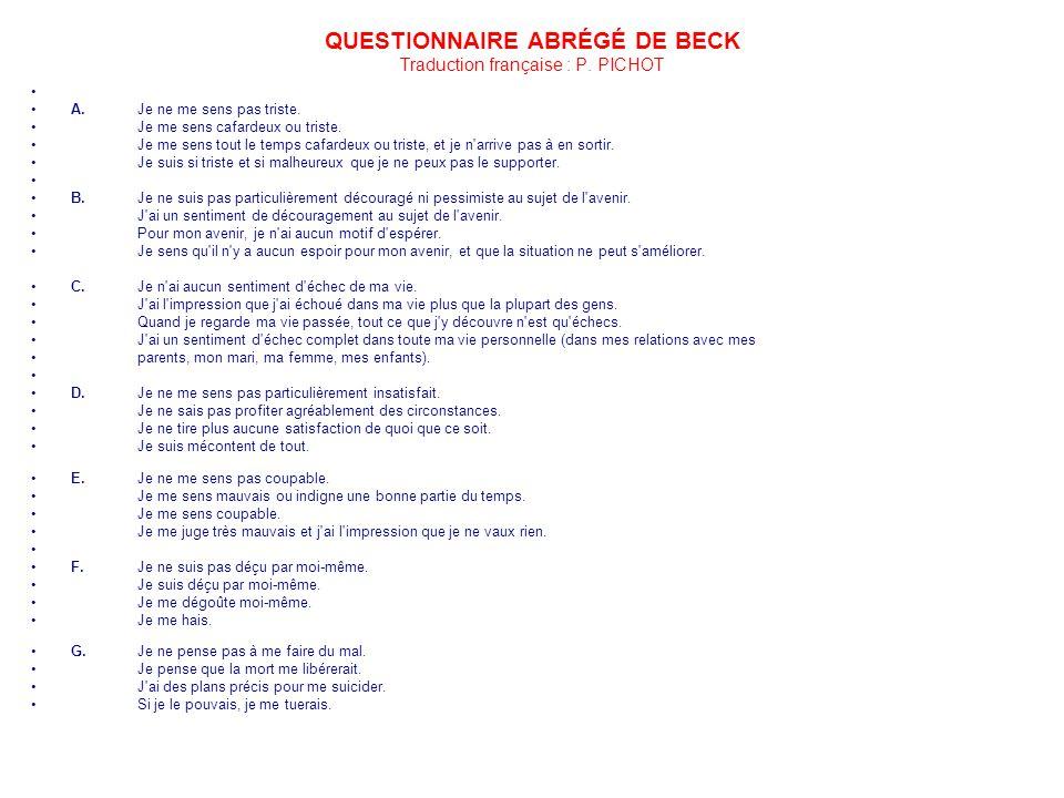 QUESTIONNAIRE ABRÉGÉ DE BECK Traduction française : P. PICHOT A. Je ne me sens pas triste. Je me sens cafardeux ou triste. Je me sens tout le temps ca