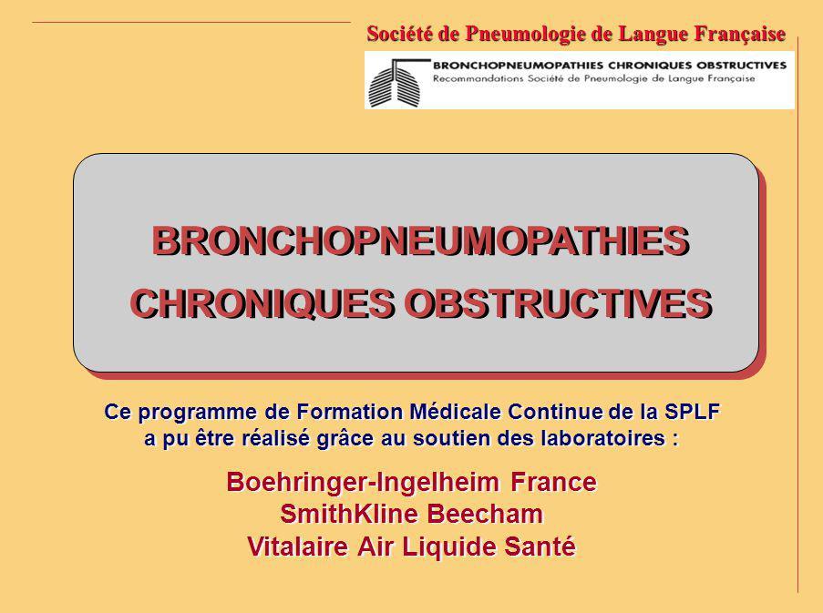 BRONCHOPNEUMOPATHIES CHRONIQUES OBSTRUCTIVES BRONCHOPNEUMOPATHIES CHRONIQUES OBSTRUCTIVES Société de Pneumologie de Langue Française Ce programme de F