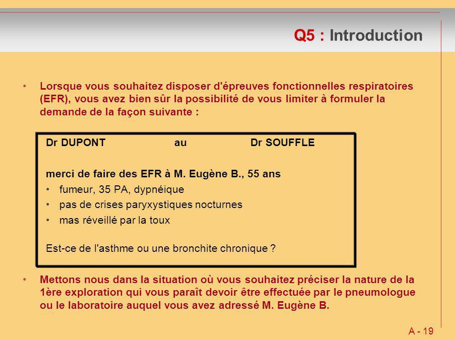 Q5 : Introduction Lorsque vous souhaitez disposer d'épreuves fonctionnelles respiratoires (EFR), vous avez bien sûr la possibilité de vous limiter à f