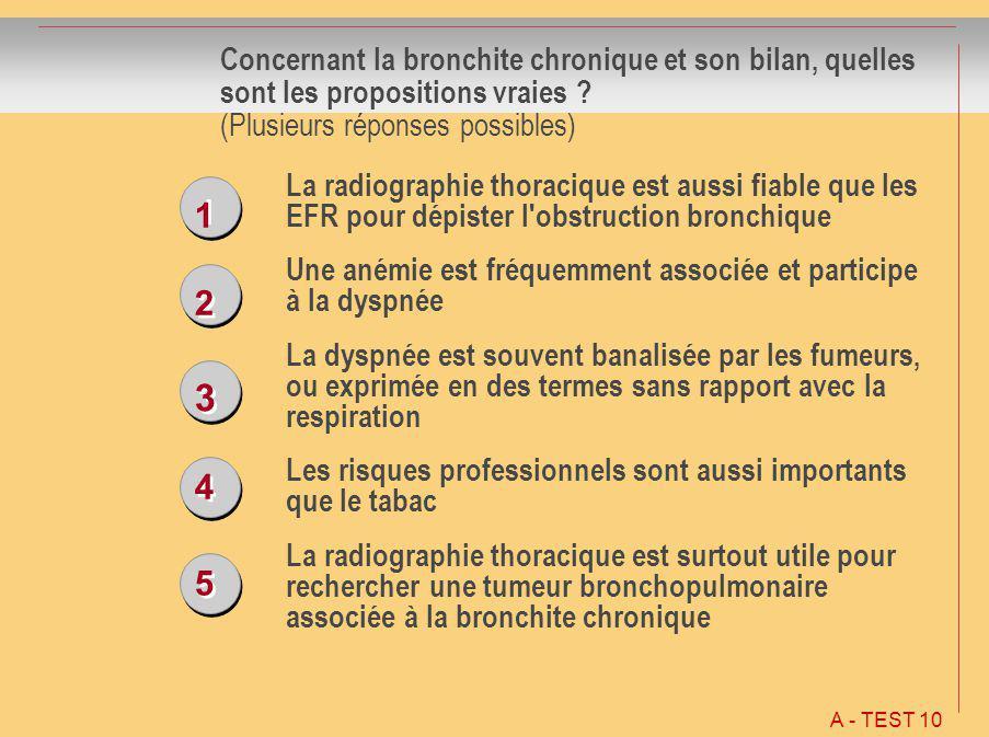 1 1 2 2 3 3 4 4 5 5 Concernant la bronchite chronique et son bilan, quelles sont les propositions vraies ? (Plusieurs réponses possibles) La radiograp