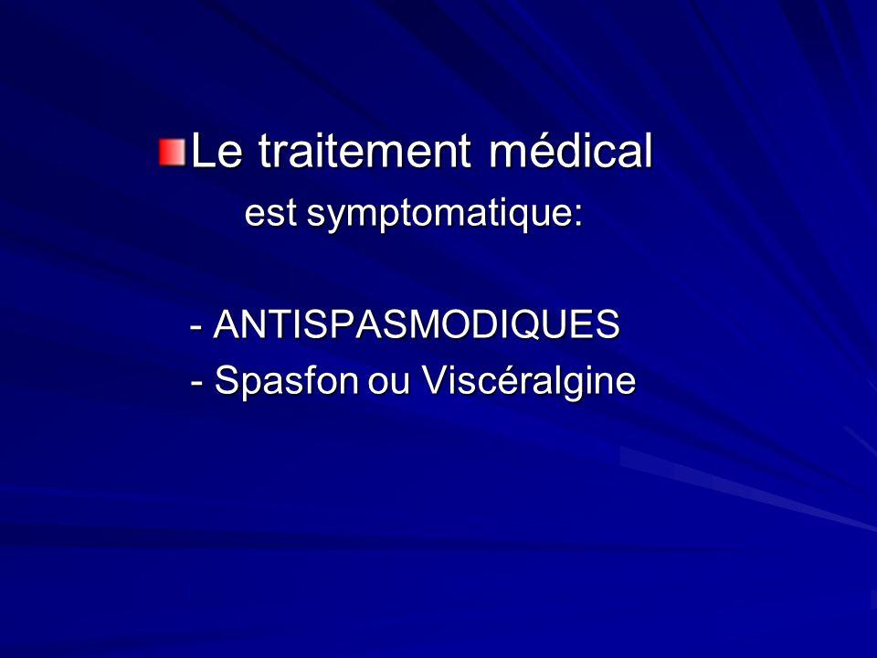 Le traitement médical est symptomatique: est symptomatique: - ANTISPASMODIQUES - ANTISPASMODIQUES - Spasfon ou Viscéralgine