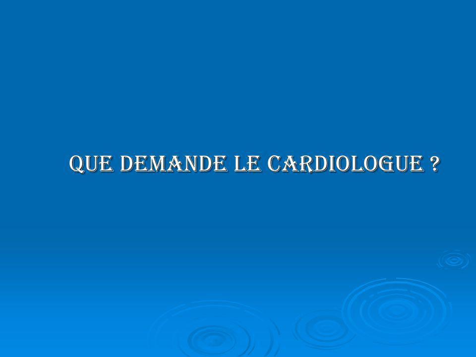 Que demande le cardiologue ? Que demande le cardiologue ?