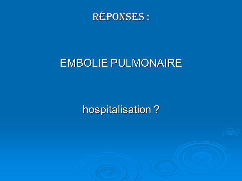 Réponses : EMBOLIE PULMONAIRE hospitalisation ?