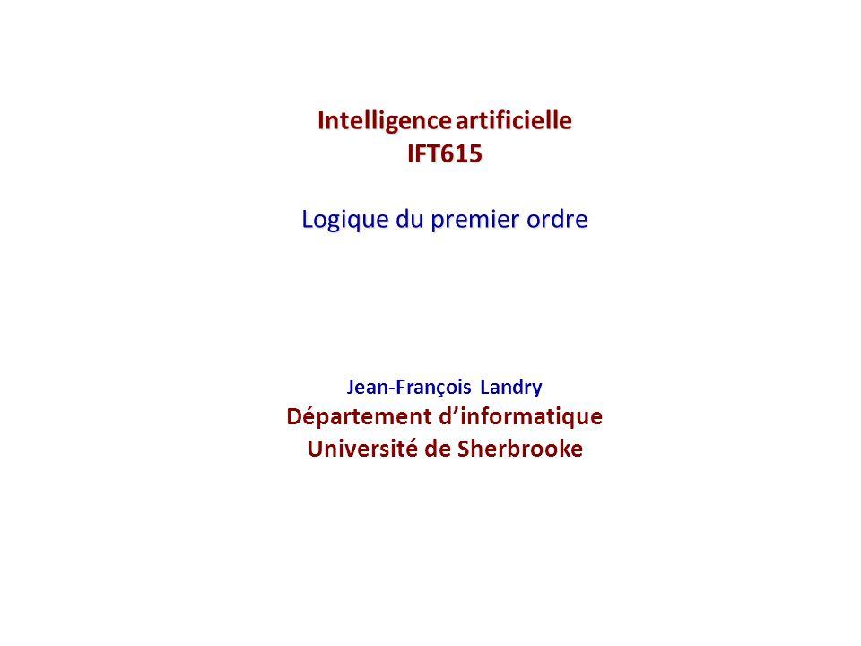 Intelligence artificielle IFT615 Logique du premier ordre Jean-François Landry Département dinformatique Université de Sherbrooke