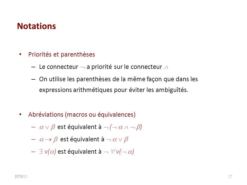 Notations Priorités et parenthèses – Le connecteur a priorité sur le connecteur – On utilise les parenthèses de la même façon que dans les expressions arithmétiques pour éviter les ambiguïtés.