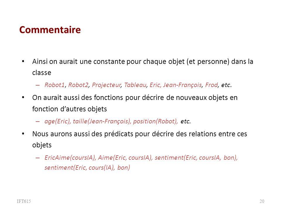 Commentaire Ainsi on aurait une constante pour chaque objet (et personne) dans la classe – Robot1, Robot2, Projecteur, Tableau, Eric, Jean-François, Frod, etc.