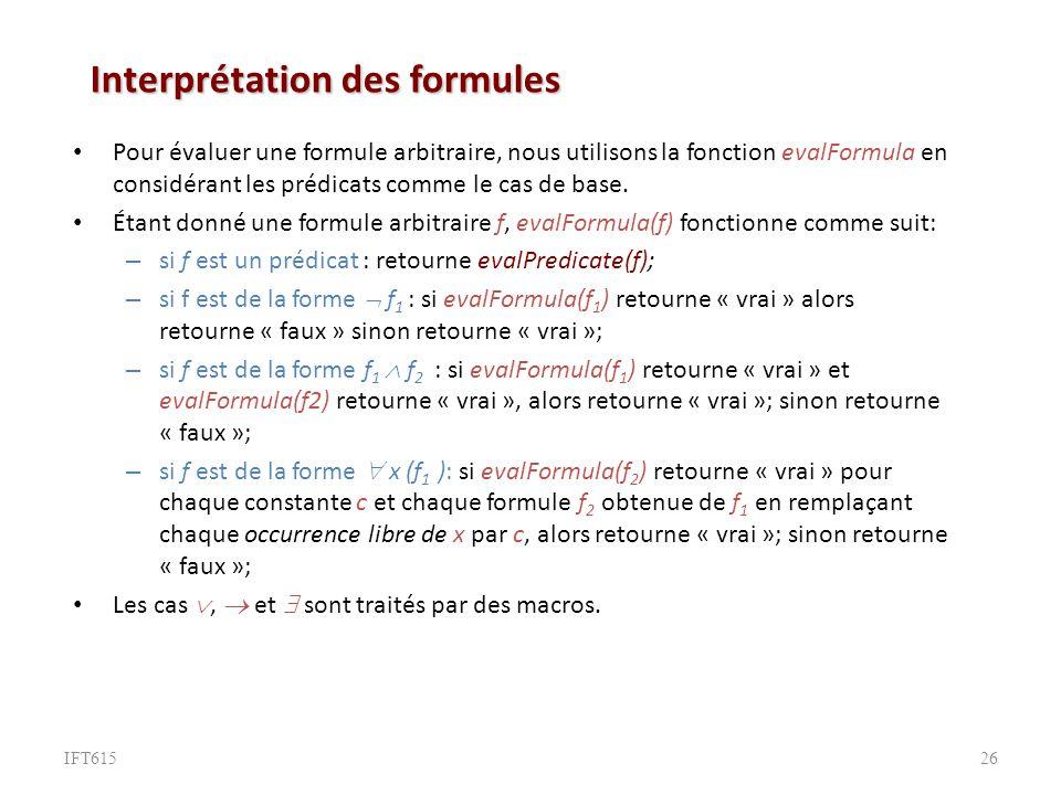 Interprétation des formules Pour évaluer une formule arbitraire, nous utilisons la fonction evalFormula en considérant les prédicats comme le cas de base.