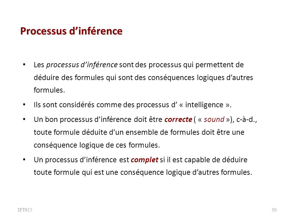 Processus dinférence Les processus dinférence sont des processus qui permettent de déduire des formules qui sont des conséquences logiques dautres formules.