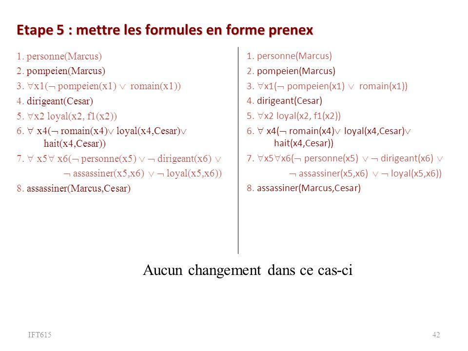 Etape 5 : mettre les formules en forme prenex 1.personne(Marcus) 2.