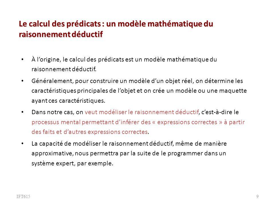 Le calcul des prédicats : un modèle mathématique du raisonnement déductif À lorigine, le calcul des prédicats est un modèle mathématique du raisonnement déductif.