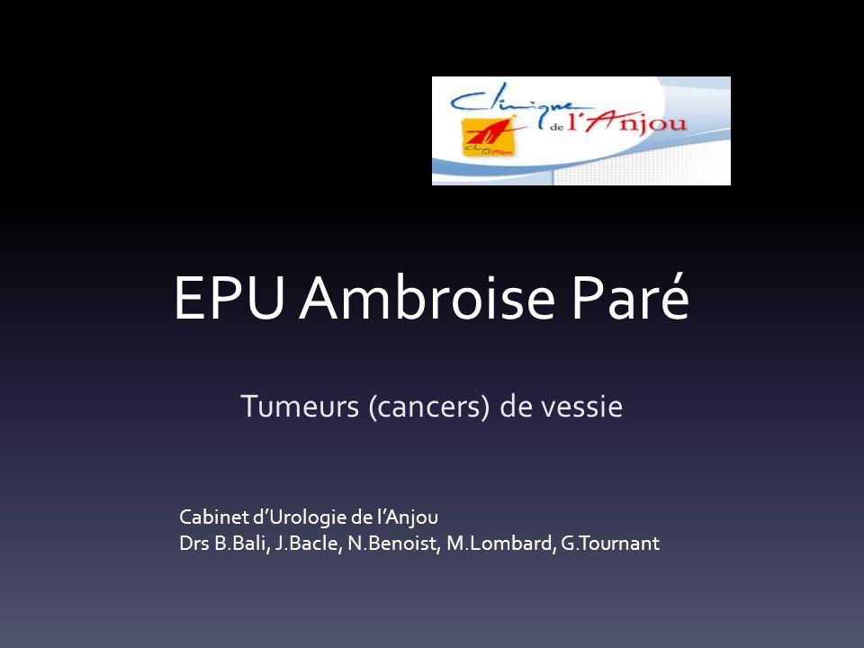 TVES Hématurie, douleurs voir CN Diagnostic par uro-scanner, cytologie urinaire Possibilité durétéroscopie souple ++ Contrôle cystoscopique systématique