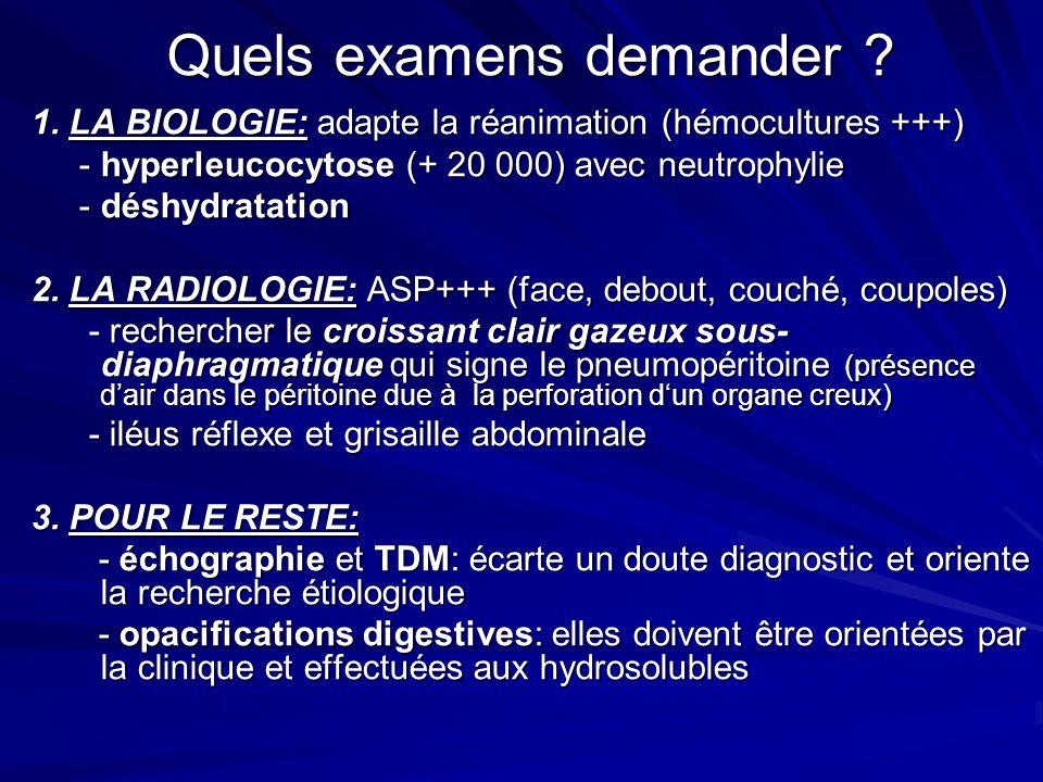 Quels examens demander ? 1. LA BIOLOGIE: adapte la réanimation (hémocultures +++) - hyperleucocytose (+ 20 000) avec neutrophylie - hyperleucocytose (