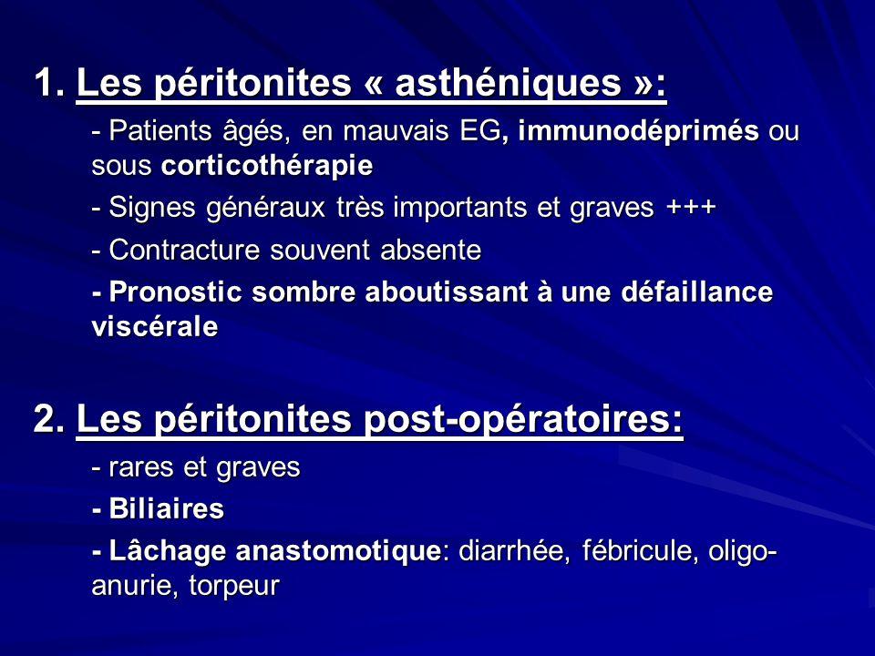 1. Les péritonites « asthéniques »: - Patients âgés, en mauvais EG, immunodéprimés ou sous corticothérapie - Signes généraux très importants et graves
