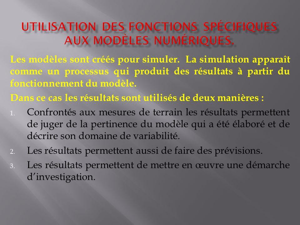 Les modèles sont créés pour simuler. La simulation apparaît comme un processus qui produit des résultats à partir du fonctionnement du modèle. Dans ce