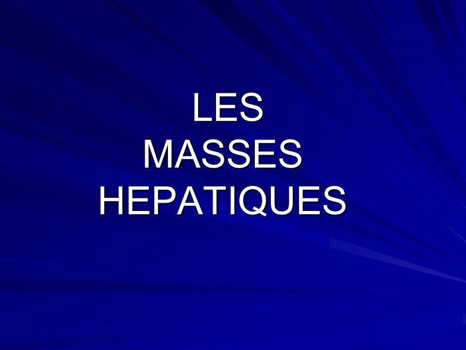 LES MASSES HEPATIQUES LES MASSES HEPATIQUES