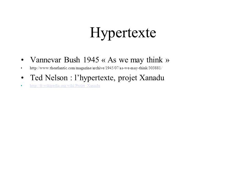 Hypertexte Vannevar Bush 1945 « As we may think » http://www.theatlantic.com/magazine/archive/1945/07/as-we-may-think/303881/ Ted Nelson : lhypertexte, projet Xanadu http://fr.wikipedia.org/wiki/Projet_Xanadu