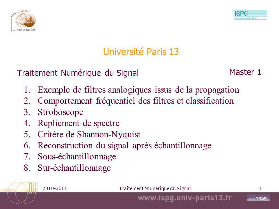 2010-2011Traitement Numérique du Signal1 Université Paris 13 Traitement Numérique du Signal Master 1 1.Exemple de filtres analogiques issus de la prop