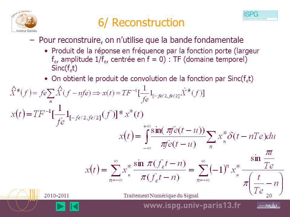 2010-2011Traitement Numérique du Signal20 6/ Reconstruction –Pour reconstruire, on nutilise que la bande fondamentale Produit de la réponse en fréquen