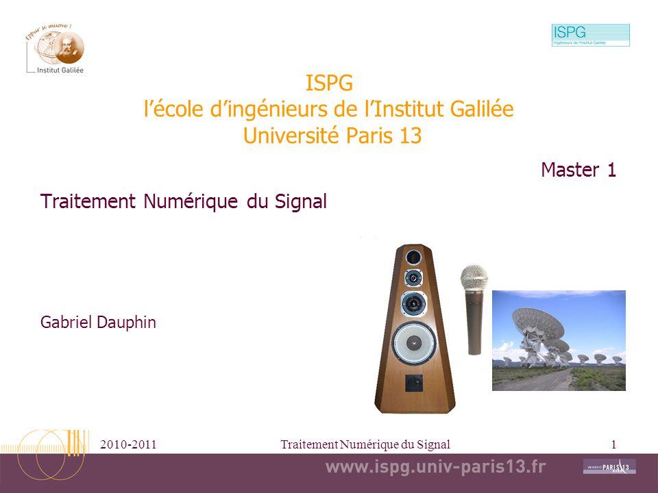 2010-2011Traitement Numérique du Signal1 ISPG lécole dingénieurs de lInstitut Galilée Université Paris 13 Traitement Numérique du Signal Master 1 Gabr