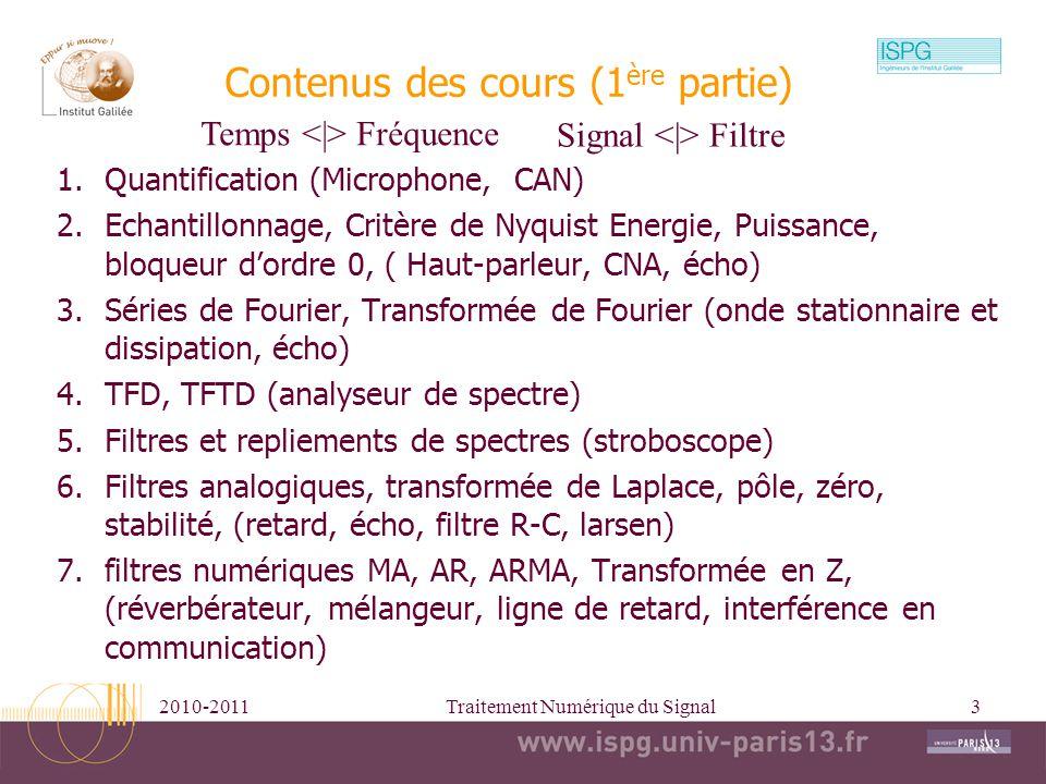 2010-2011Traitement Numérique du Signal3 Contenus des cours (1 ère partie) 1.Quantification (Microphone, CAN) 2.Echantillonnage, Critère de Nyquist En