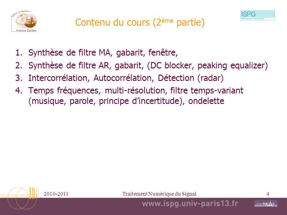 2010-2011Traitement Numérique du Signal4 Contenu du cours (2 ème partie) 1.Synthèse de filtre MA, gabarit, fenêtre, 2.Synthèse de filtre AR, gabarit,