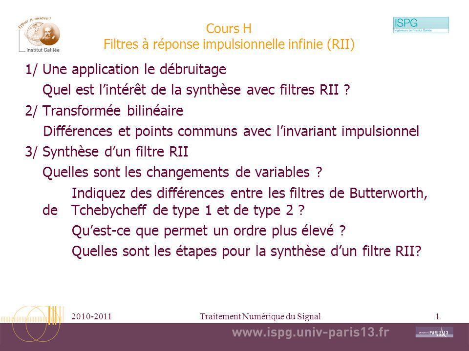 2010-2011Traitement Numérique du Signal1 Cours H Filtres à réponse impulsionnelle infinie (RII) 1/ Une application le débruitage Quel est lintérêt de