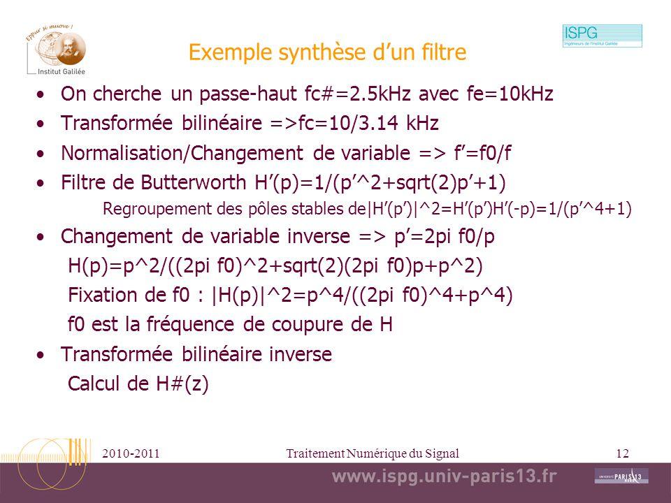 2010-2011Traitement Numérique du Signal12 Exemple synthèse dun filtre On cherche un passe-haut fc#=2.5kHz avec fe=10kHz Transformée bilinéaire =>fc=10