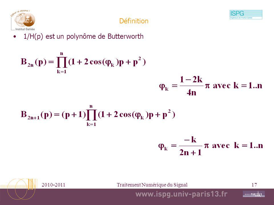 2010-2011Traitement Numérique du Signal17 Définition 1/H(p) est un polynôme de Butterworth