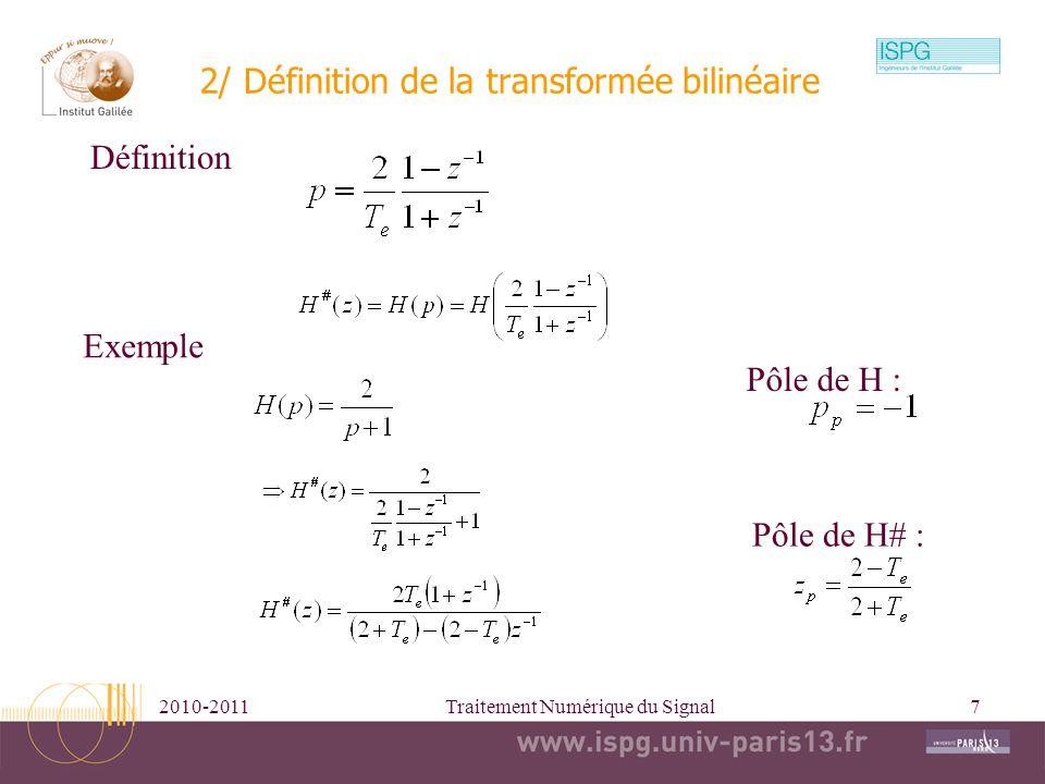 2010-2011Traitement Numérique du Signal7 2/ Définition de la transformée bilinéaire Définition Exemple Pôle de H : Pôle de H# :