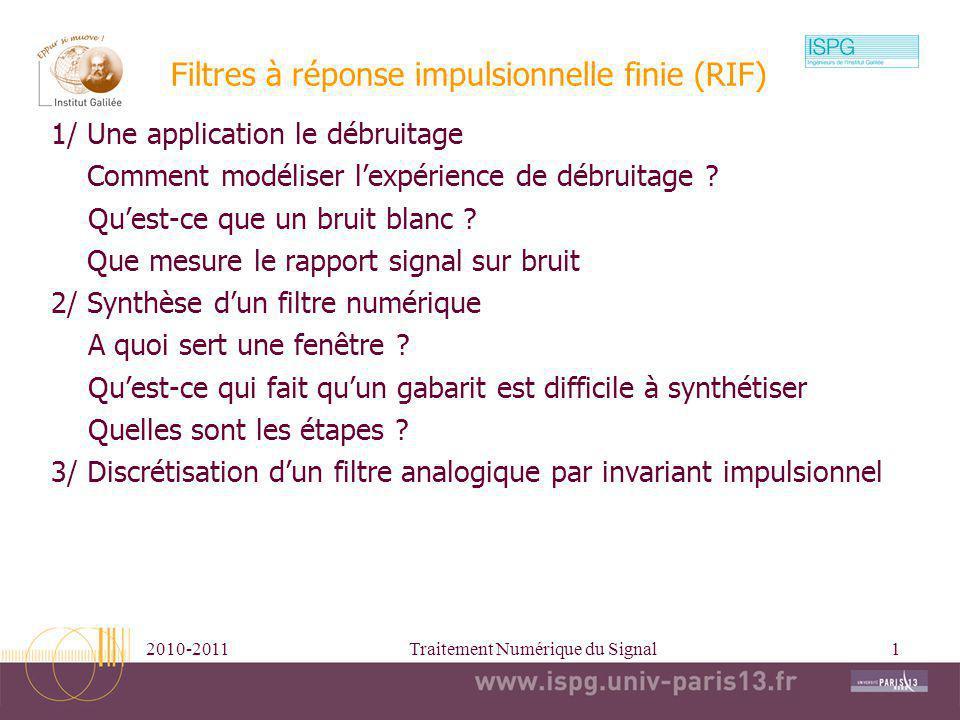 2010-2011Traitement Numérique du Signal1 Filtres à réponse impulsionnelle finie (RIF) 1/ Une application le débruitage Comment modéliser lexpérience d