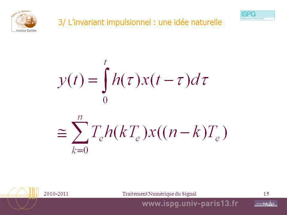 2010-2011Traitement Numérique du Signal15 3/ Linvariant impulsionnel : une idée naturelle